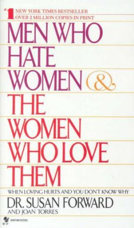 Men Who Hate Women & The Women Who Love Them by Dr Susan Forward