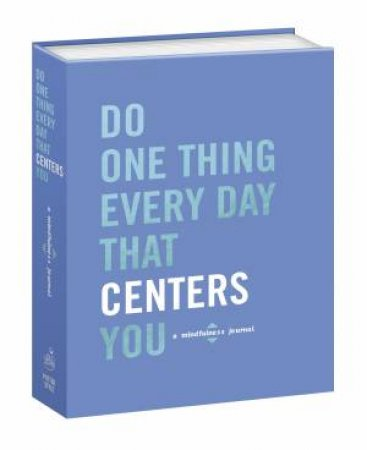 Do One Thing Every Day That Centers You: A Mindfulness Journal by Robie Rogge & Dian G Smith