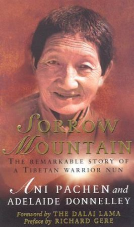 Sorrow Mountain: The Remarkable Story Of A Tibetan Warrior Nun by Ani Pachen & Adelaide Donnelley