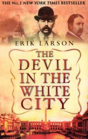 The Devil In The White City: The Chicago World Fair by Erik Larson