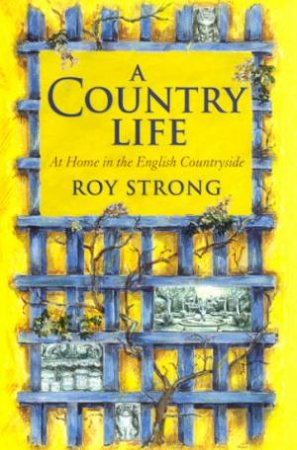 A Country Life: At Home In The English Countryside by Roy Strong