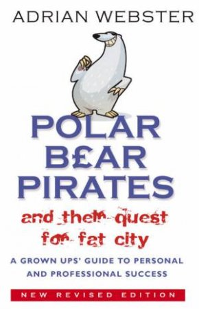 Polar Bear Pirates And Their Quest For Fat City by Adrian Webster