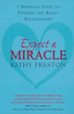 Expect A Miracle: 7 Spiritual Steps To Finding The Right Relationship by Kathy Freston