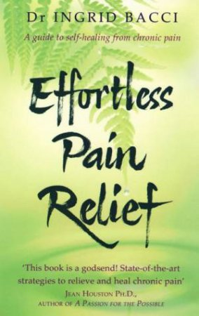 Effortless Pain Relief by Ingrid Bacci