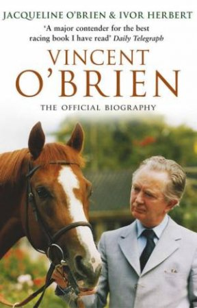 Vincent O'Brien: The Official Biography by Jacqueline O'Brien & Ivor Herbert