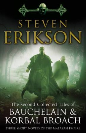The Second Collected Tales Of Bauchelain & Korbal Broach: Three Short Novels Of The Malazan Empire by Steven Erikson