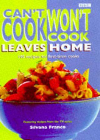 Can't Cook, Won't Cook, Leaves Home by Silvana Franco