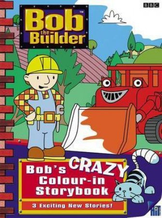 Bob The Builder: Bob's Crazy Colour-In Storybook by Dianne Redmond