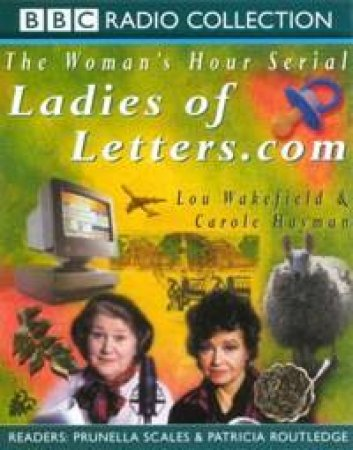 BBC Radio Collection: The Woman's Hour Serial: Ladies Of Letter.Com - Cassette by Lou Wakefield & Carole Hayman