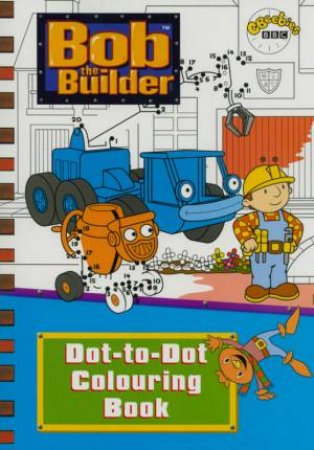 Bob The Builder Dot-To-Dot Colouring Book by Agency BBC Child