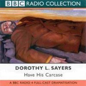 BBC Radio Collection: A Lord Peter Wimsey Mystery: Have His Carcass - CD by Dorothy L Sayers