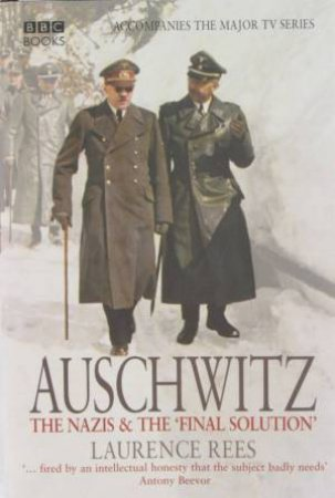 Auschwitz: The Nazis & The Final Solution by Laurence Rees