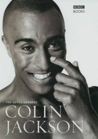 The Autobiography Of Colin Jackson by Colin Jackson