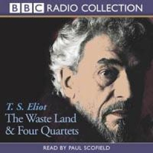 BBC Radio Collection: The Waste Land & Four Quartets - CD by T S Eliot