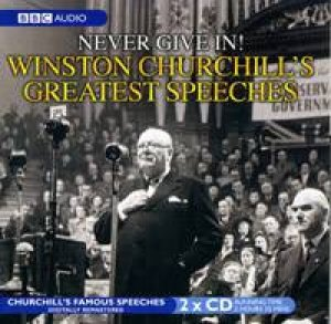 Winston Churchill's Greatest Speeches: Never Give In! - CD by Winston Churchill