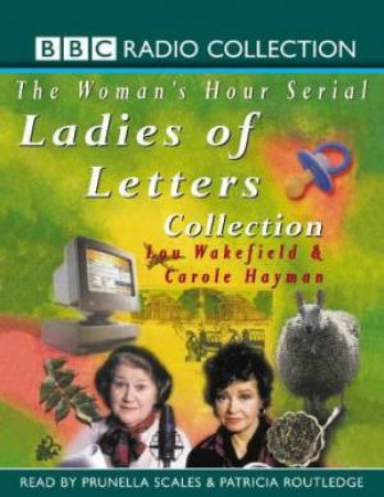 BBC Radio Collection: The Woman's Hour Serial: Ladies Of Letters Collection - Cassette by Lou Wakefield & Carole Hayman