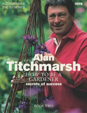 Alan Titchmarsh's How To Be A Gardener Book Two by Titchmarsh Alan
