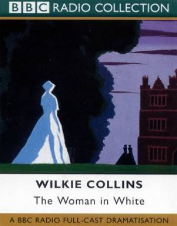 BBC Radio Collection: The Woman In White - Cassette by Wilkie Collins