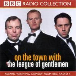 BBC Radio Collection: On The Town With The League Of Gentlemen - CD by Various