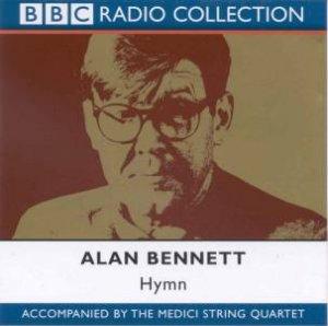 BBC Radio Collection: Hymn: Alan Bennett And The Medici String Quartet by Alan Bennett