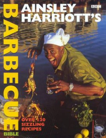 Ainsley Harriot's Barbecue Bible by Ainsley Harriot
