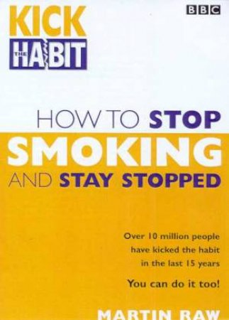 How To Stop Smoking And Stay Stopped by Martin Raw