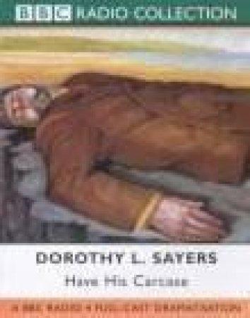 A Lord Peter Wimsey Mystery: Have His Carcase - Cassette by Dorothy L Sayers