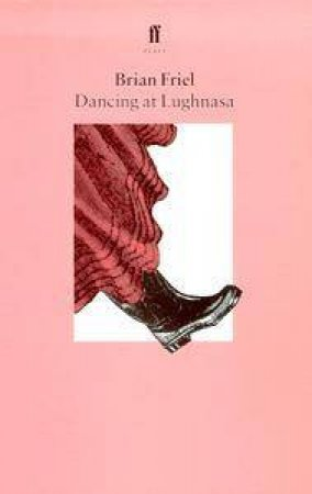 Faber Classics: Dancing At Lughnasa - Playscript