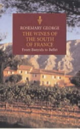 Wines Of The South Of France: From Banyuls To Bellet by Rosemary George