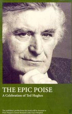 Epic Poise: A Celebration of Ted Hughes by Nick Gammage