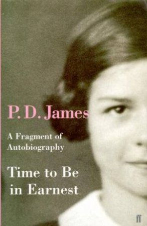 Time To Be In Earnest: A Fragment Of Autobiography by P D James