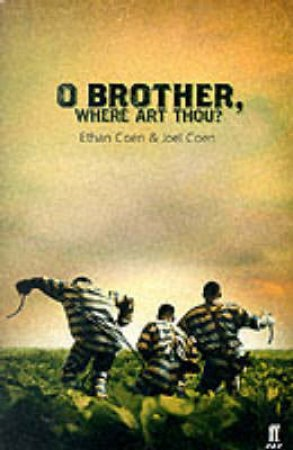 Oh Brother, Where Art Thou? - Screenplay by Ethan Coen
