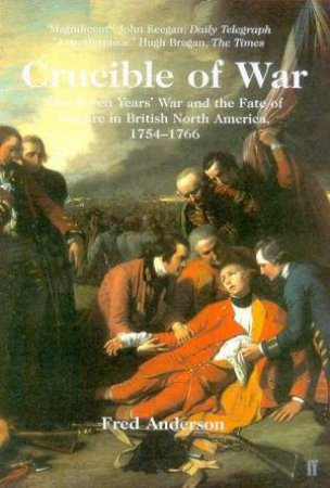 Crucible Of War: The Seven Years' War by Fred Anderson