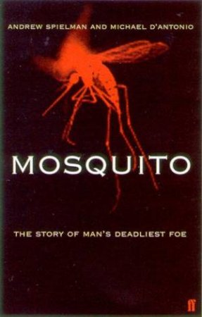 Mosquito: The Story Of Man's Deadliest Foe by Andrew Spielman & Michael D'Antonio