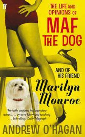 Life and Opinions of Maf the Dog, and of his friend Marilyn Monroe by Andrew O'Hagan