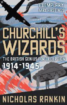 Churchill's Wizards: The British Genius for Deception 1914-1945 by Nicholas Rankin