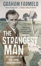 Strangest Man: The Hidden Life of Paul Dirac, Quantum Genius by Graham Farmelo