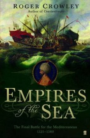 Empires Of The Sea: The Final Battle For The Mediterranean  by Roger Crowley
