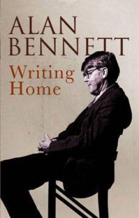 Writing Home by Alan Bennett