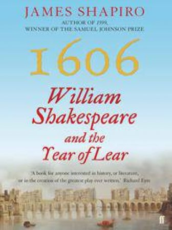 1606: William Shakespeare and the Year of Lear