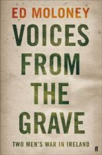 Voices from the Grave Two Mens War in Ireland