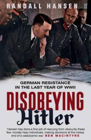 Disobeying Hitler by Randall Hansen