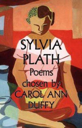 Sylvia Plath Poems Chosen by Carol Ann Duffy