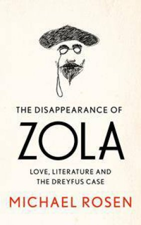 The Disappearance Of Emile Zola: Love, Literature And The Dreyfus Case by Michael Rosen