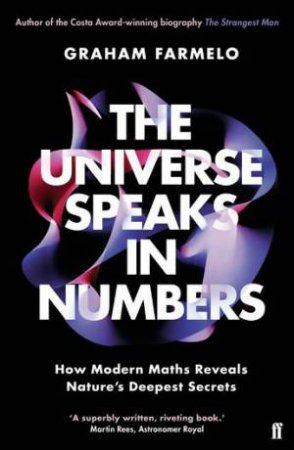 The Universe Speaks In Numbers by Graham Farmelo