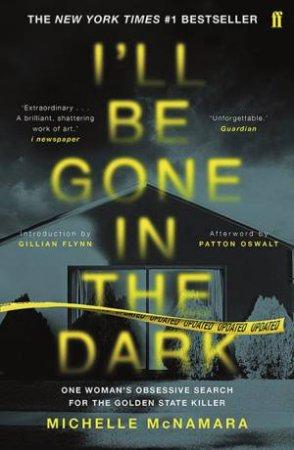 I'll Be Gone In The Dark by Michelle McNamara & Patton Oswalt