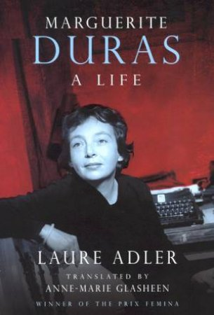 Marguerite Duras: A Life by Laure Adler