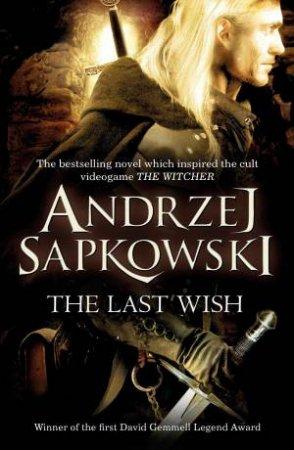 Witcher: The Last Wish - A Witcher Novel by Andrzej Sapkowski