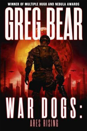 War Dogs: Ares Rising  by Greg Bear