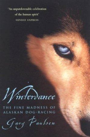 Winterdance: The Fine Madness of Alaskan Dog-Racing by Gary Paulsen